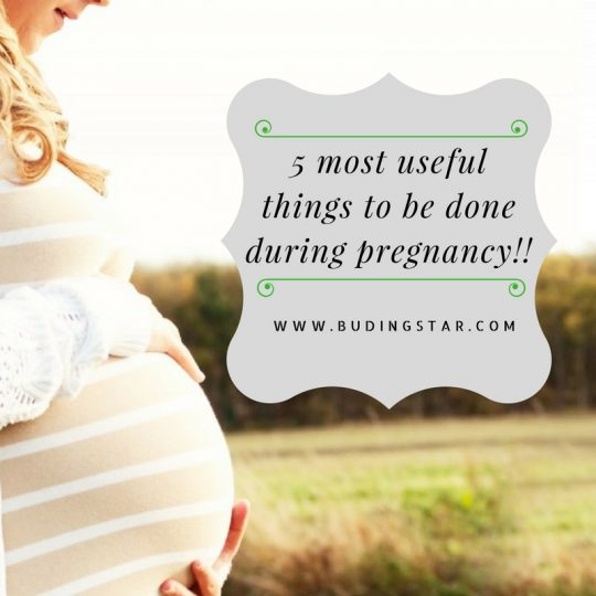 5 most useful things to be done during pregnancy!!