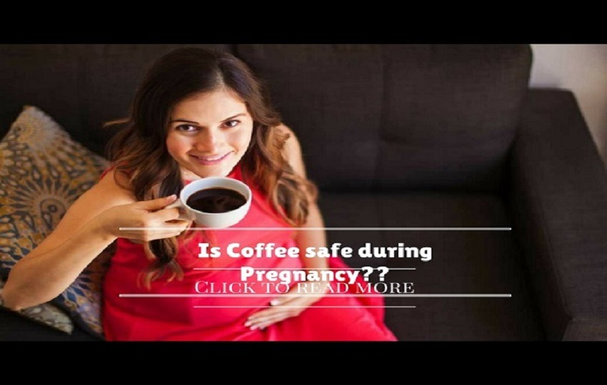 How safe are caffeinated drinks like coffee, tea during pregnancy